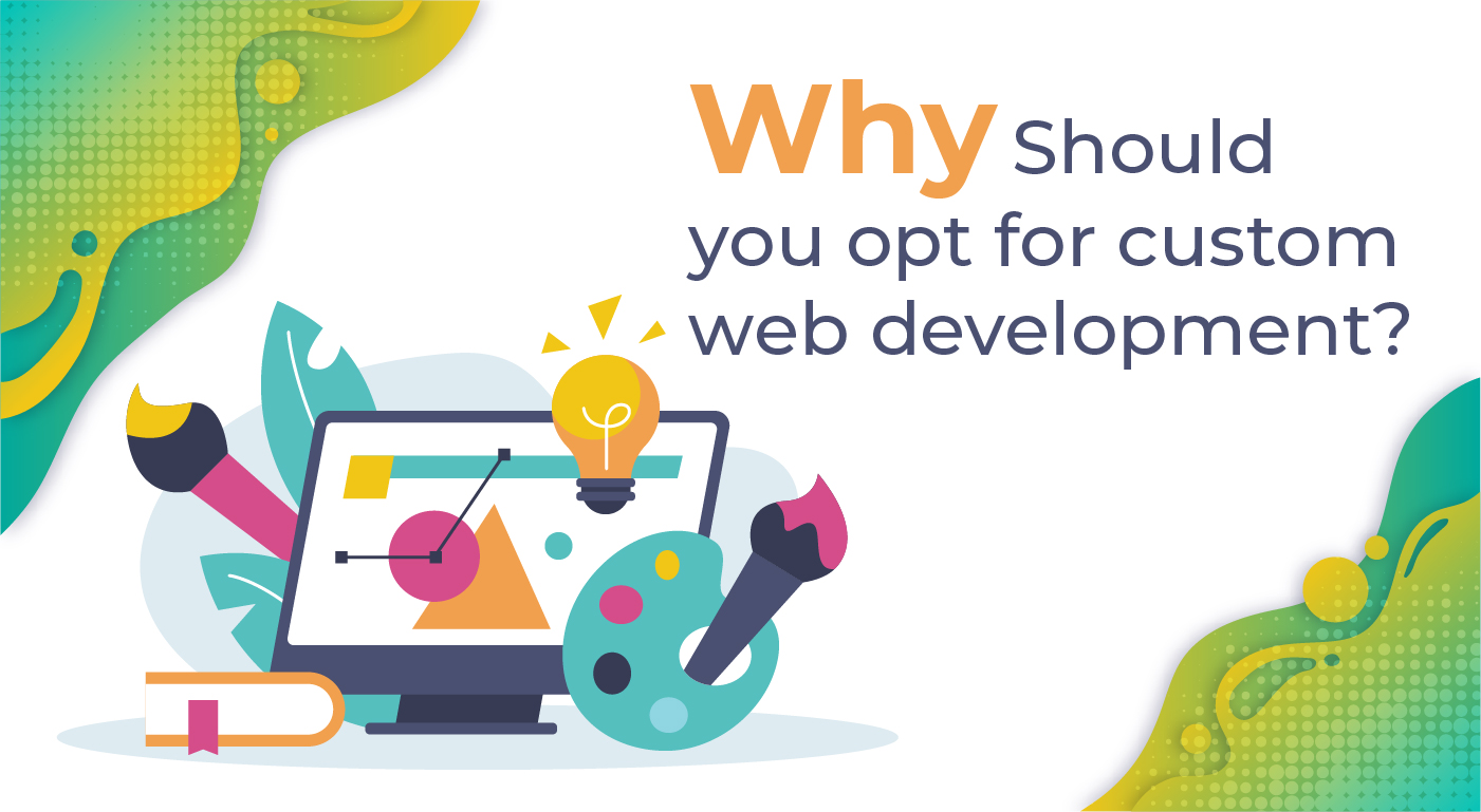 Why Should you opt for custom web development?