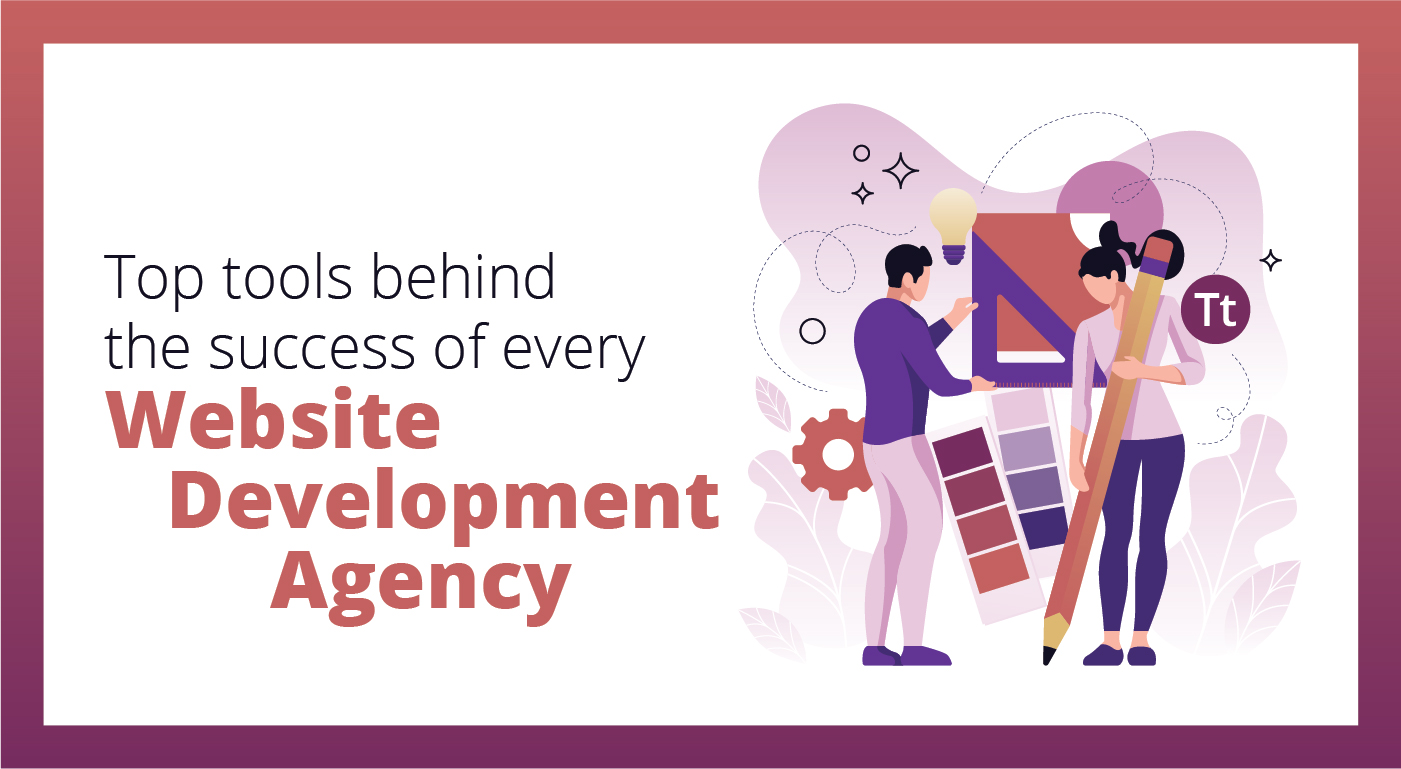 Top tools behind the success of every website development agency