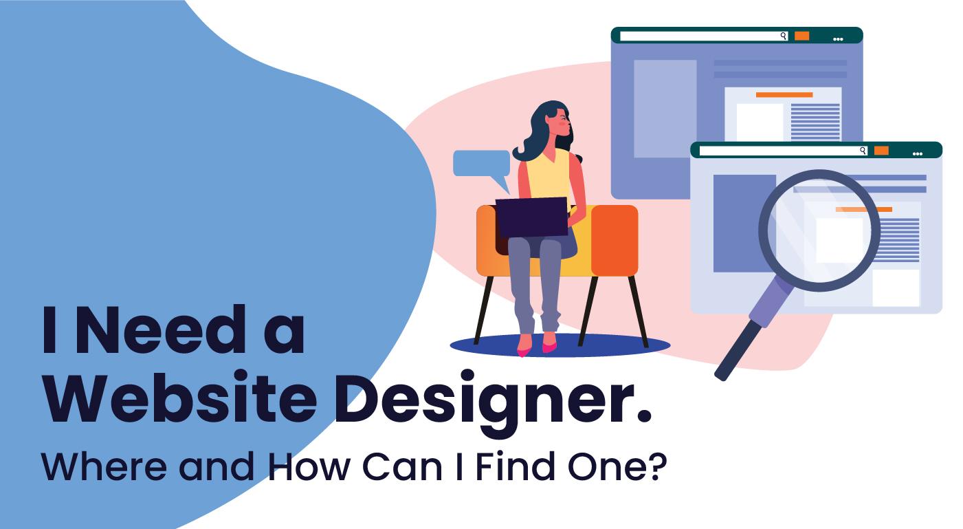 I Need a Website Designer. Where and How Can I Find One?