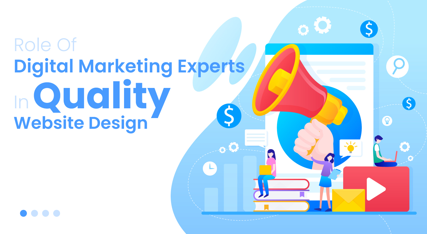 Role Of Digital Marketing Experts In Quality Website Design