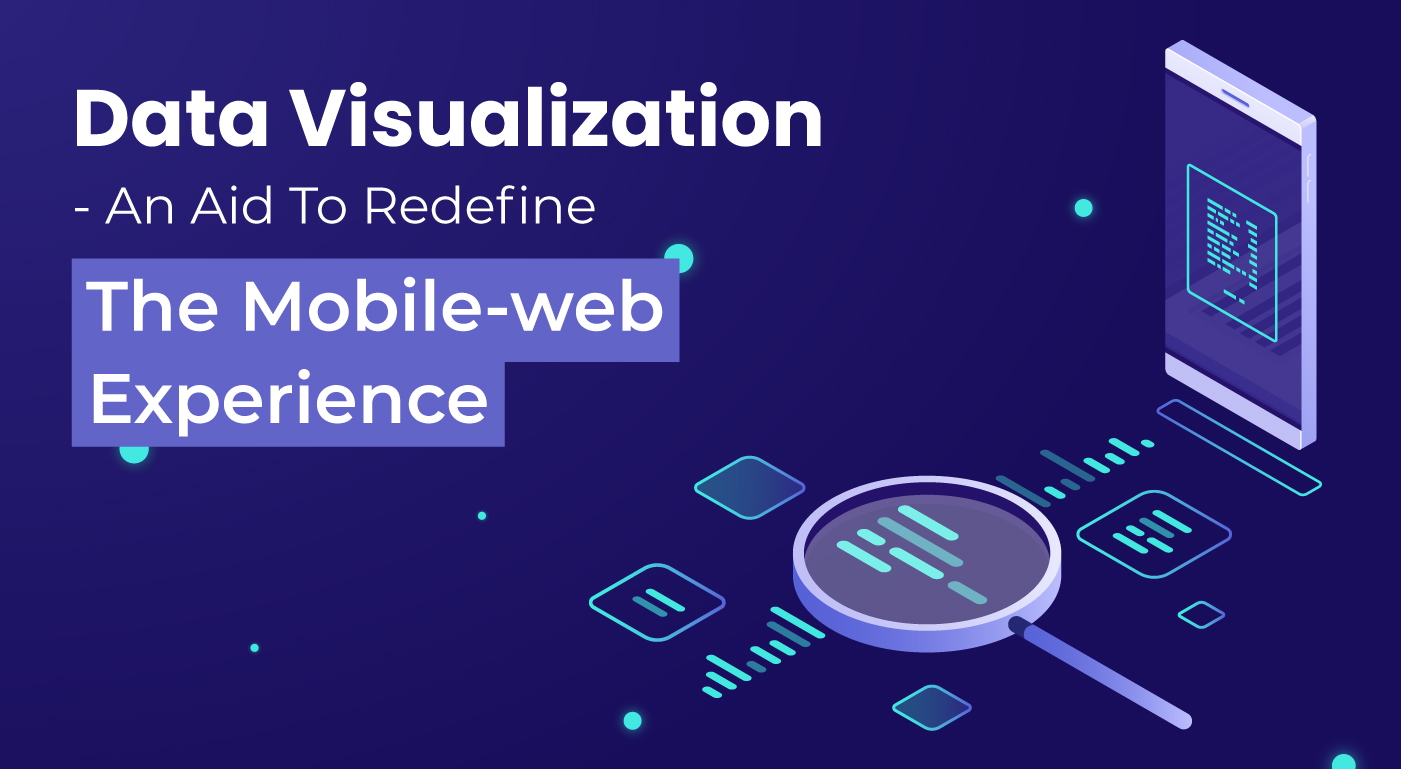 Data Visualization- An Aid To Redefine The Mobile-web Experience