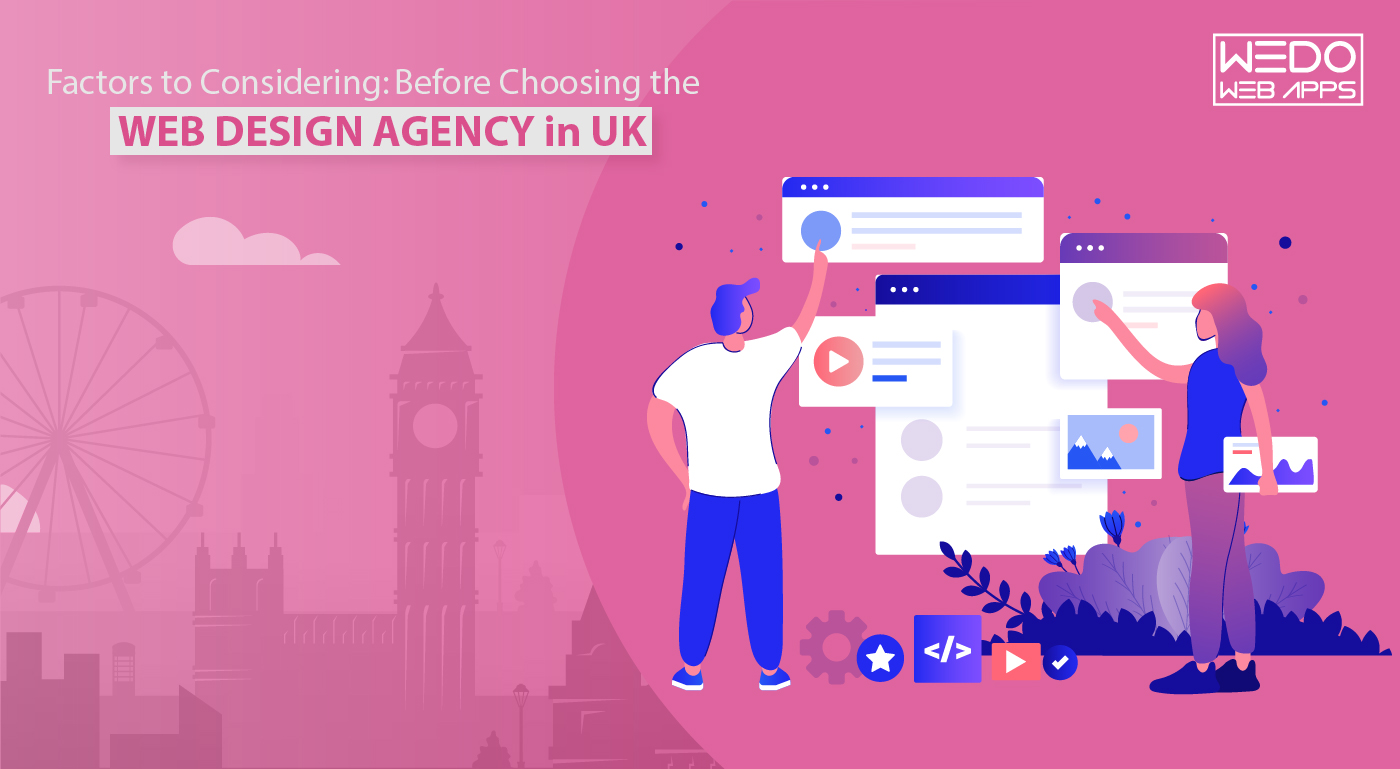 Factors to Considering: Before Choosing the Web Design Agency in the UK